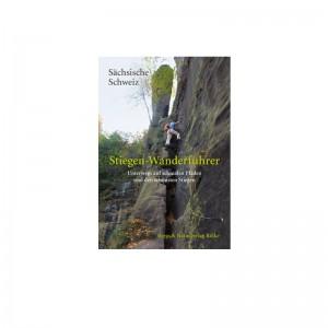 Sächsische Schweiz - Stiegen Wanderführer / Berg und Naturverlag Rölke
